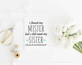 I Found My Mister But I Still Need My Sister Will You Be My Bridesmaid Printable Card, Wedding Printable Digital Template Instant Download