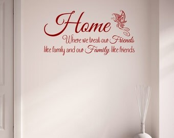 Home Where We Treat Our Friends Like Family and Our Family Like Friends Vinyl Wall Art Sticker Decal Living Room Hallway Kitchen