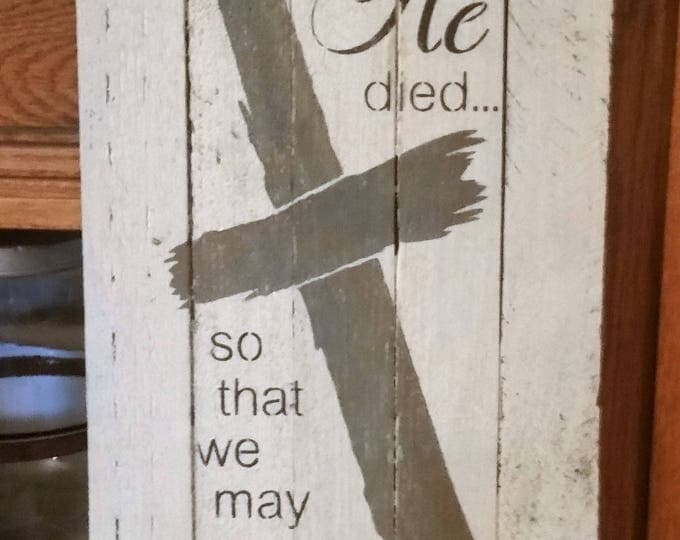 "Primitive ""He Died So That We May Live"" Sign"