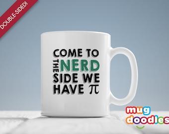 Nerd Coffee Mug, Geek Coffee Mug, Come To The Nerd Side We Have Pi, Nerd Gift, Geek Gift, Nerd Mugs MD434