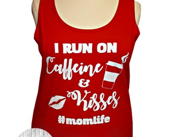 I Run On Caffeine & Kisses, Mom Life, Women's Tank Top in 6 Colors, Sizes Small-4X, Plus Size