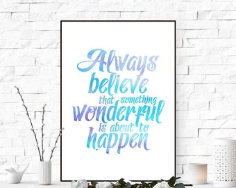 Always believe that something wonderful is about to happen Inspirational wall art quote print digital Calligraphy sign Watercolor art blue