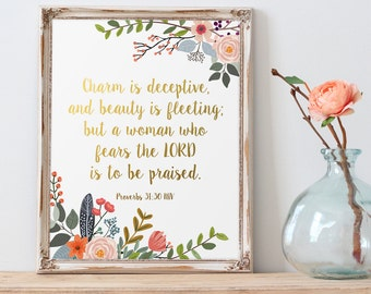 Inspirational Bible Verse, Charm is Deceptive and Beauty is Fleeting, Proverbs 31:30, Gold Letter Print, Bible Verse Printable, Gold Floral