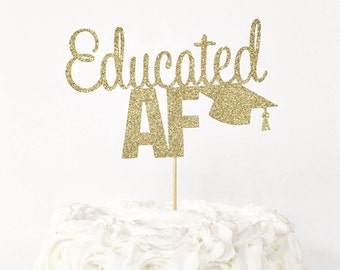 Educated AF Cake Topper / Graduation Cake Topper / Graduation Party Decorations / High School Graduation / College Graduation / Congrats