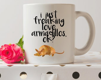 I Just Freaking Love Armadillos, Ok Mug | Cute Mugs | Armadillo Mugs | Fashion Mugs | Contemporary Mugs | Coffee Mug | Funny Quote | Kawaii
