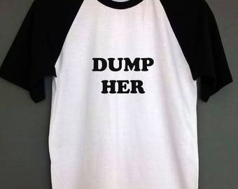 DUMP HER baseball t shirt Sizes S-XXL