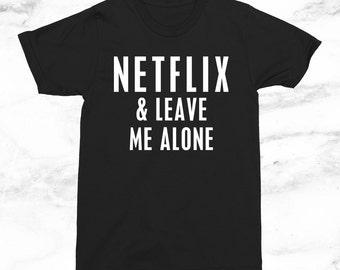 Netflix & Leave Me Alone T-Shirt