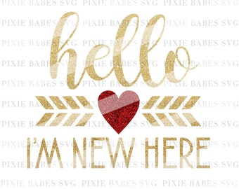 Hello I'm New Here SVG, Hello World svg, Baby SVG, Newborn SVG, Baby Announcement svg, Cutting File, Cricut svg, Silhouette svg