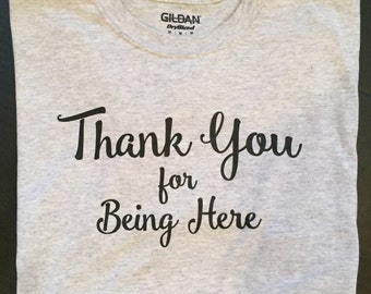 Thank You For Being Here T Shirt
