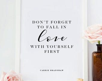 Carrie Bradshaw quote,Don't forget to fall in love with yourself first,Carrie Bradshaw print,Sex and the city quotes,Sex and the city prints