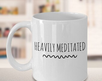 Heavily Meditated Herbal Tea and Coffee Mug Ceramic Coffee Cup for People Who Meditate & Yoga Lovers - 11 oz.