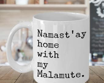 Namast'ay Home With My Malamute Mug Herbal Tea & Coffee Mug Ceramic Coffee Cup Gift for Alaskan Malamute Lovers