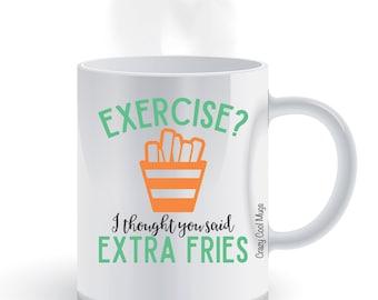 Exercise? I Thought You Said Extra Fries - Funny Coffee Mug
