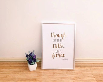 FOIL PRINT - Though she be but little, she is fierce: CUSTOM available