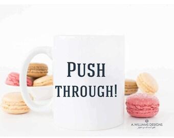 Coffee Mug with sayings/ PUSH THROUGH encourgment coffee mug/ unique coffee mug/ Motivational coffee mug 11oz or 15oz white Coffee/Tea Mug