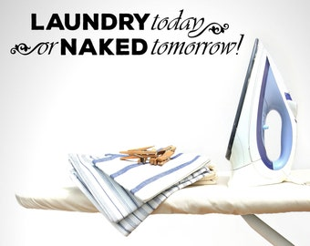 Laundry Today or Naked Tomorrow Bold Font Laundry Vinyl Wall Quote