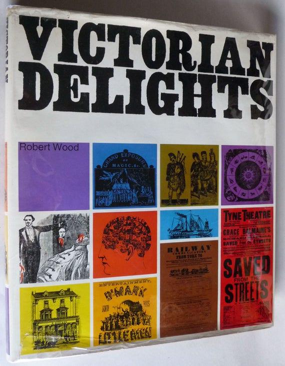 Victorian Delights 1967 by Robert Wood 1st Edition Hardcover HC w/ Dust Jacket DJ - Performance Handbills Ads Art Ephemera