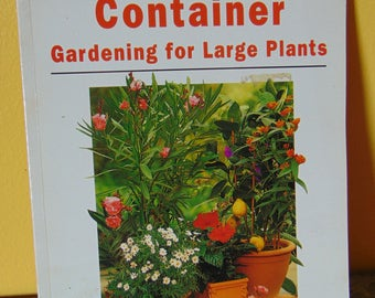 Container Gardening for Large Plants  1997 Lesley Young Editor