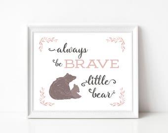INSTANT DOWNLOAD Always Be Brave Little Bear Printable Art Decor 8x10 Nursery Woodland Forest Decor