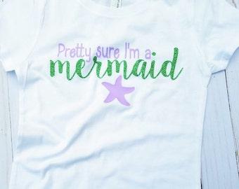 Girls Mermaid shirt, Pretty Sure I'm a mermaid, I'm a mermaid shirt, Mermaid life, Mermaid T-shirt, Girls glitter top, Glitter mermaid shirt