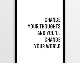Change your thoughts and you'll change your world Positive saying printable wall art Typography print Change the world Inspirational poster