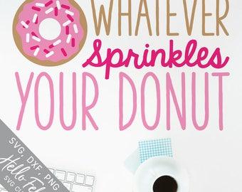Donut Svg, Sprinkles Svg, Whatever Sprinkles Your Donut Svg, Dxf, Jpg, Svg files for Cricut, Svg files for Silhouette, Vector Art, Clip Art