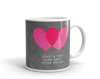 Gift for Him- Love Mug- Love is the Very Best Thing We Do Ceramic Mug Long Distance Love Gift