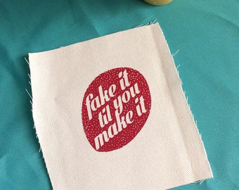 "Screen printed patch ""Fake it til you make it"" / Silk screened canvas patch / hand lettered and printed"