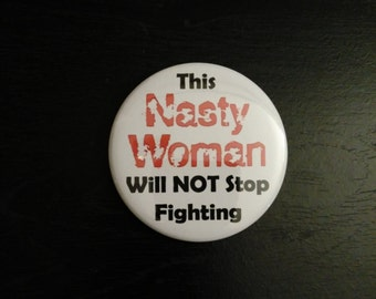 "This Nasty Woman Will NOT Stop Fighting 2"" button, pinback button, feminist, feminism, politics"