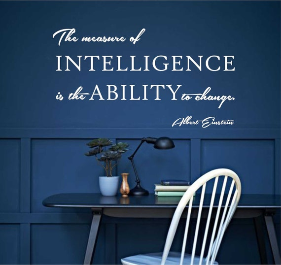 Measure of Intelligence is Ability to Change by WallsthatTalk