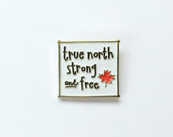 True North Strong and Free Enamel Pin - Canada pin - Canada 150th Birthday - Canadiana - Canadian Lapel pin - Maple Leaf - Canada flag pin