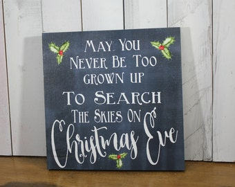 Christmas Sign/May you never be too grown up/to search the skies on Christmas Eve/Chalkboard Style/Holly/Holiday Sign/Wood Sign