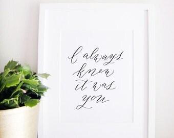 Wedding Sign Calligraphy Print - Wedding Reception Decor - Reception Sign - Wedding Decor - It Was You
