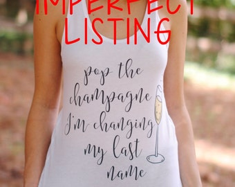 IMPERFECT Pop the Champagne, I'm Changing My Last Name T-Shirt Racerback Tank Top Favors, Bachelorette Party Favors, Bachelorette Shirts