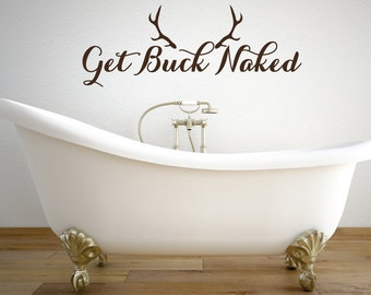 Get Buck Naked - Get Naked Decal -  Bathroom Wall Decor - Get Naked - Bathtub Decals - Bathtub Stickers - Bathroom Wall Stickers - Decals