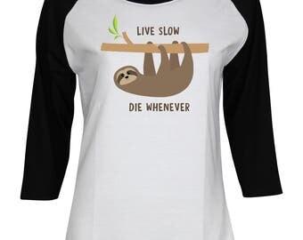 Sloth Shirt - Live Slow Die Whenever - Animal Shirt - Birthday Gift- Ladies Women Teen Girl 3/4 Sleeve Baseball T-Shirt #IZWBSUB143