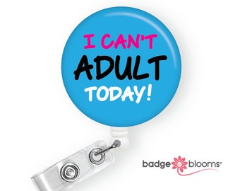 I Can't Adult Today - Funny Badge Reels - Cute Badge Clips - Retractable Badge Holders - ID Badges - Name Badge Pulls - BadgeBlooms
