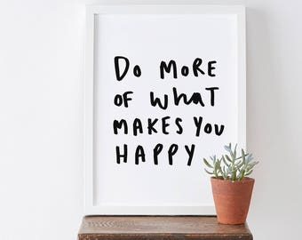 Do More Of What Makes You Happy Typography Print - Motivational Quote Typography Print - Hand Lettered Print - Positive Print - Happy Print