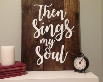 Then Sings My Soul Sign - Pallet Wood - Reclaimed