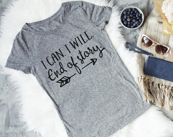 Women's Tshirt - I can I Will End of Story Arrow Gray Tee for Her