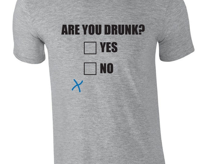 Featured listing image: Fast Shipping!! Great Reviews! Funny T Shirt.  Are You Drunk?  Yes or NO.  Gag Gift, Gift Idea, Humorous, Funny shirt