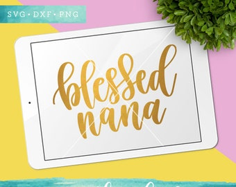 Blessed Nana SVG Cutting Files / Mother Svg Cut Files / Christian Svg / Mum SVG Files Sayings / SVG for Cricut Silhouette