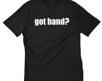 Got Band? T-shirt Drumeline Band Geek Brass Bass Tee Shirt