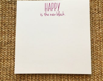 Happy is the New Black Notepad - Funny - Gift for Her - Hostess Gift - Party Favor - Teacher Gift - Custom - 3.67x8.5 - 5.5x5.5 - 5.5x8.5