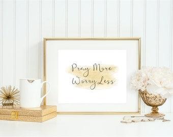 Pray More, Worry Less, Pray More Worry Less Print