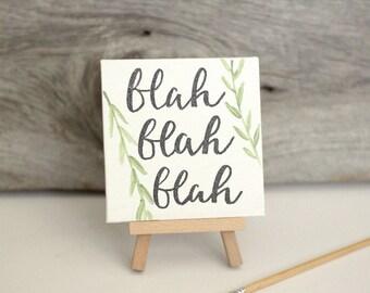 Blah Blah Blah Desk Quote Cute Floral Mini Canvas Sign on Mini Easel Sassy Sarcastic