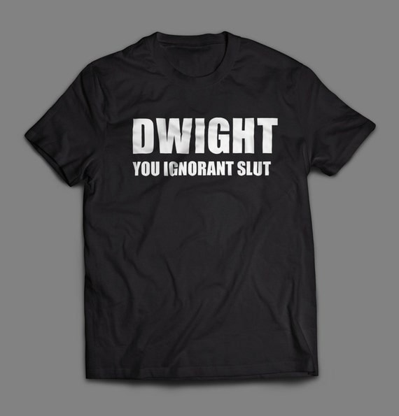 """The Office """"Dwight You Ignorant Slut"""" Shirt S-4XL and Long Sleeve Available"""