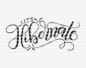 Let's hibernate - SVG, PNG, PDF files -  hand drawn lettered cut file - graphic overlay