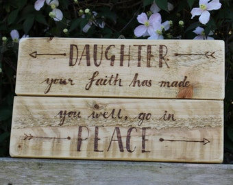Luke 8:48 'Daughter your faith has made you well go in peace' sign upcycled from pallet wood