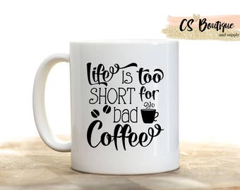 Life is too Short for Bad Coffee Coffee Mug, Gift, Tea mug, Coffee cup.